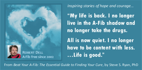 Quote: Robert Dell, New York, New York, A-Fib free since 2002 - A-Fib.com