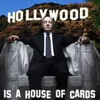 Hollywood is a house of cards. Blow it down and burn it!