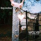 BigLikeBaz - WGLYB (who's gonna love you baby)