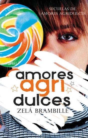 Amores agridulces (Miradas azucaradas 4) de Zelá Brambillé
