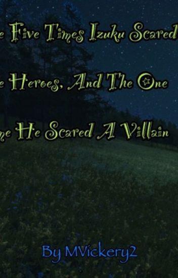 The Five Times Izuku Scared The Heroes And The One Time He Scared A Villain Mvickery2 Wattpad