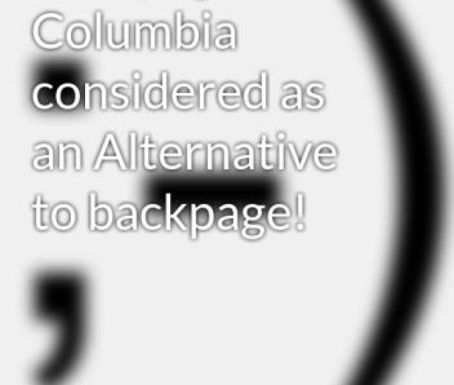 Backpage Columbia Considered As An Alternative To Backpage