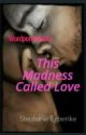 Wordporn-Series : This Madness Called Love
