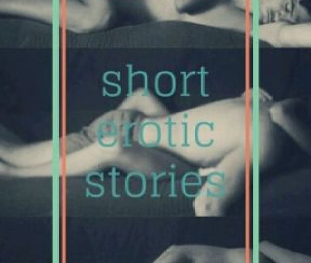 Come In Me Short Erotic Stories