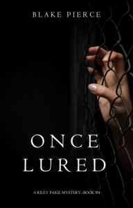 Once Lured  a Riley Paige Mystery  Book  4    Blake Pierce   Wattpad Once Lured  a Riley Paige Mystery  Book  4