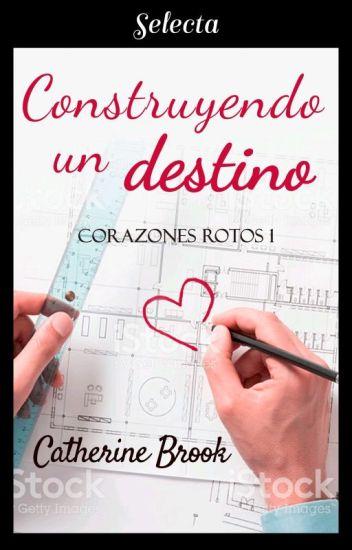 Construyendo Un Destino (Corazones Rotos 1) de Catherine Brook