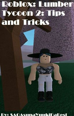 ROBLOX | Lumber Tycoon 2 Tips and Tricks - WastedFrapp3 ...