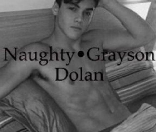 Naughty E2 80 A2grayson Dolan