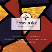 Stravinsky: Sacred Choral Works Netherlands Chamber Choir Schoenberg Ensemble Reinbert de Leeuw (Philips, 1999) 1h