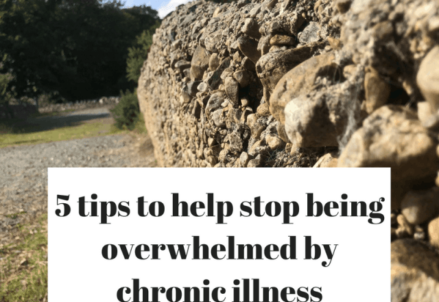 5 tips to help stop being overwhelmed by chronic illness