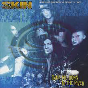 3. Skin, take me down to the river