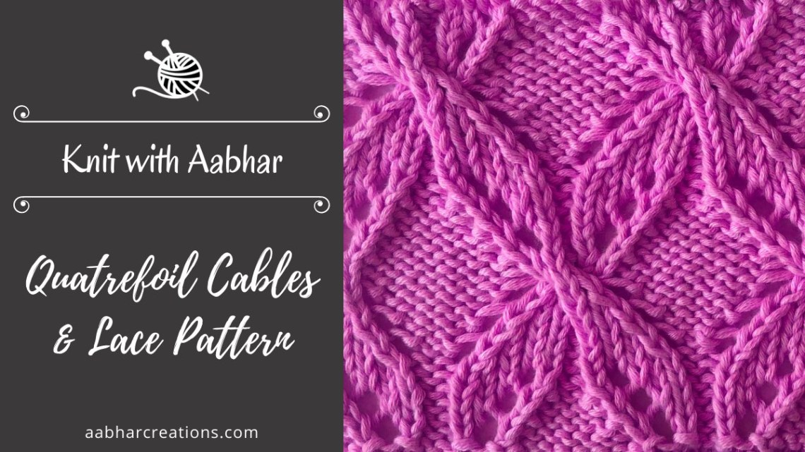 Quatrefoil Cables and Lace Pattern learn to knit with Aabhar