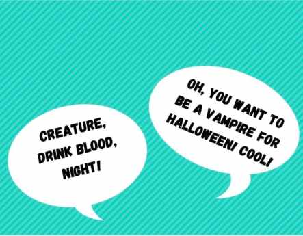 "Two thought bubbles: ""Creature, drink blood, night"" and ""Oh, you want to be a vampire for Halloween. Cool!"""
