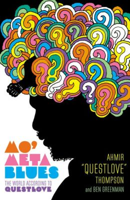 "Mo' Meta Blues: The World According to Questlove by  Ahmir ""Questlove"" Thompson"
