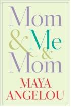 'Mom & Me & Mom' by Maya Angelou