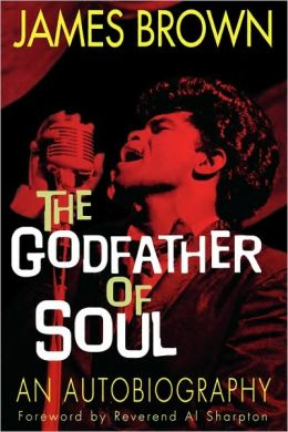 James Brown: The Godfather of Soul An Autobiography