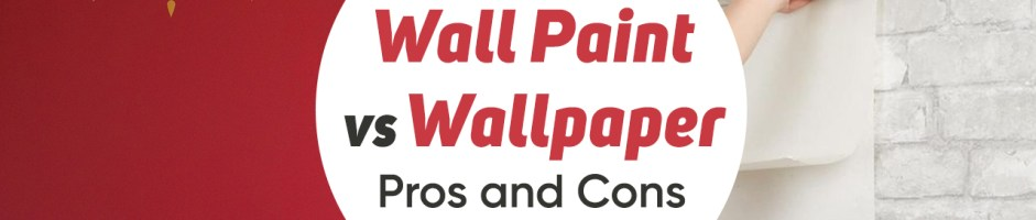 Wall Paint Vs Wallpaper_ Pros and Cons