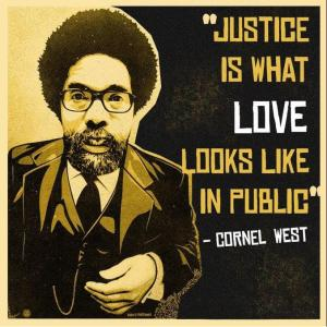"A graphic of Cornel West stating ""Justice is what love looks like in public."""