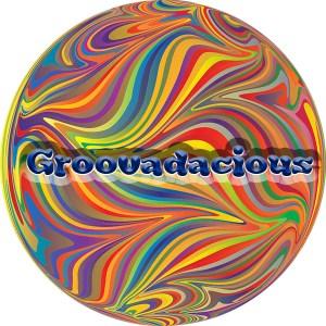 Groovadacious - GOOD portmanteau!!!!!