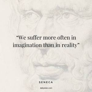 We suffer more often in imagination than in reality