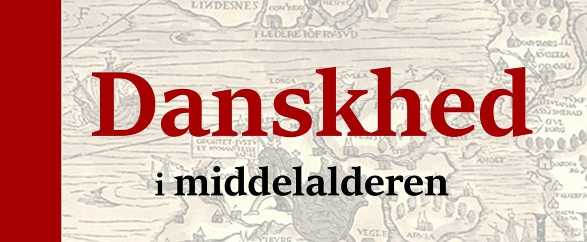 """""""Danskhed i middelalderen"""""""
