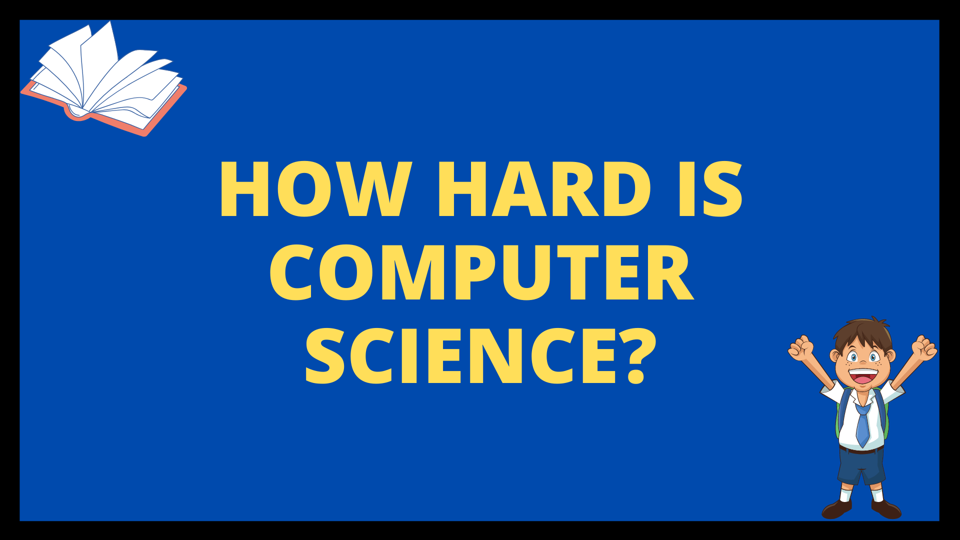 How Hard Is Computer Science?