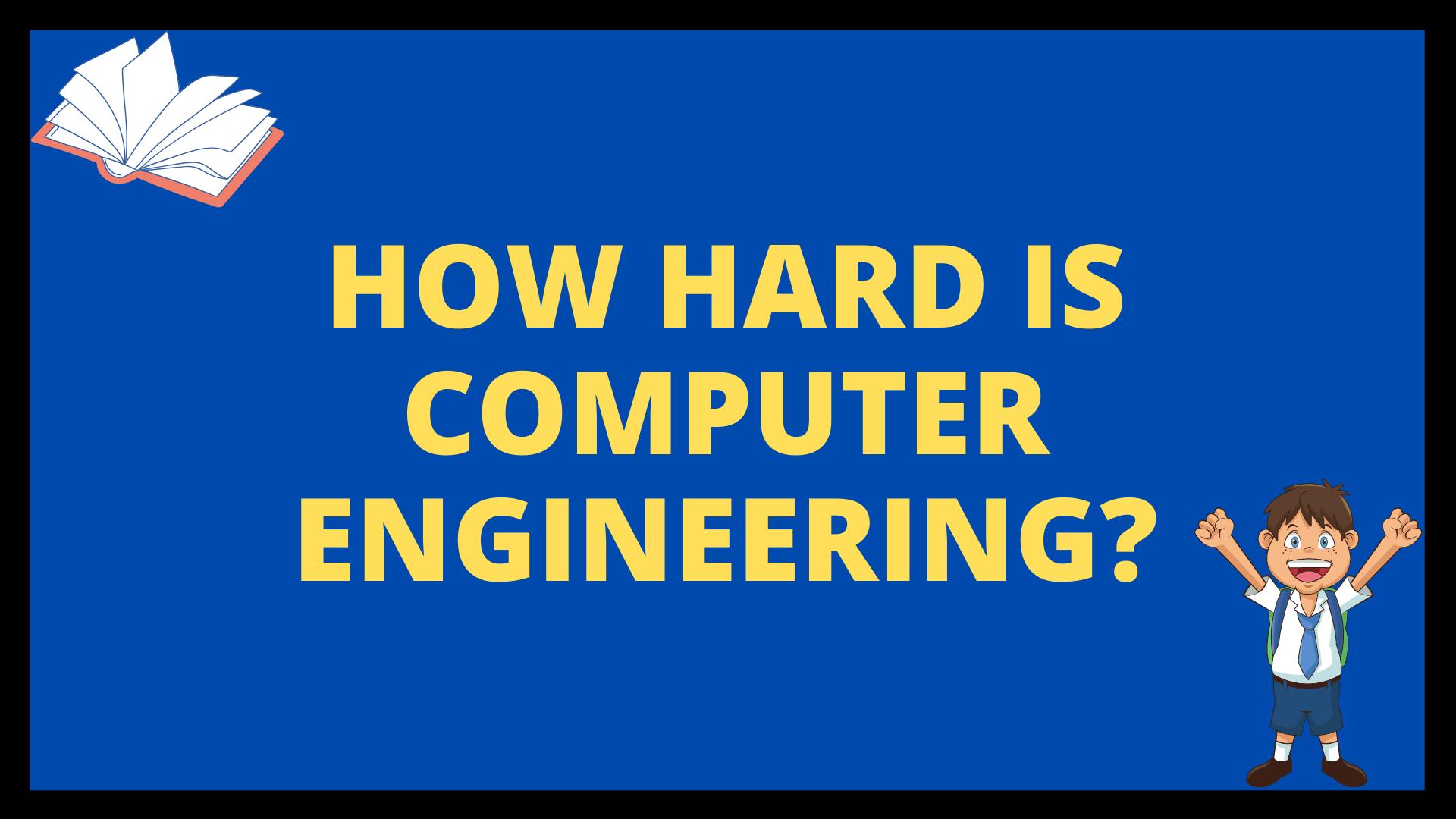 How Hard is Computer Engineering?