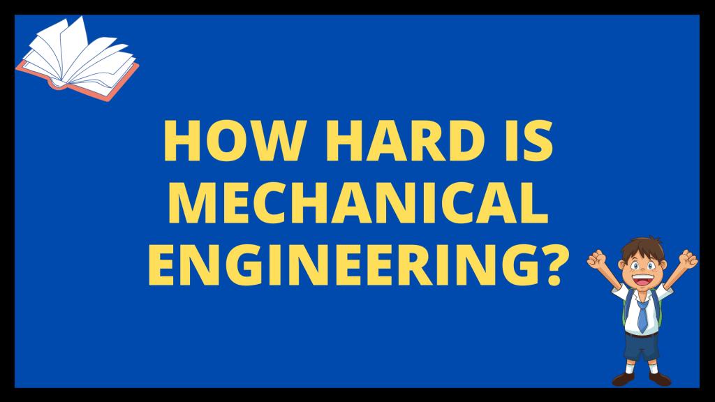 How Hard is Mechanical Engineering?