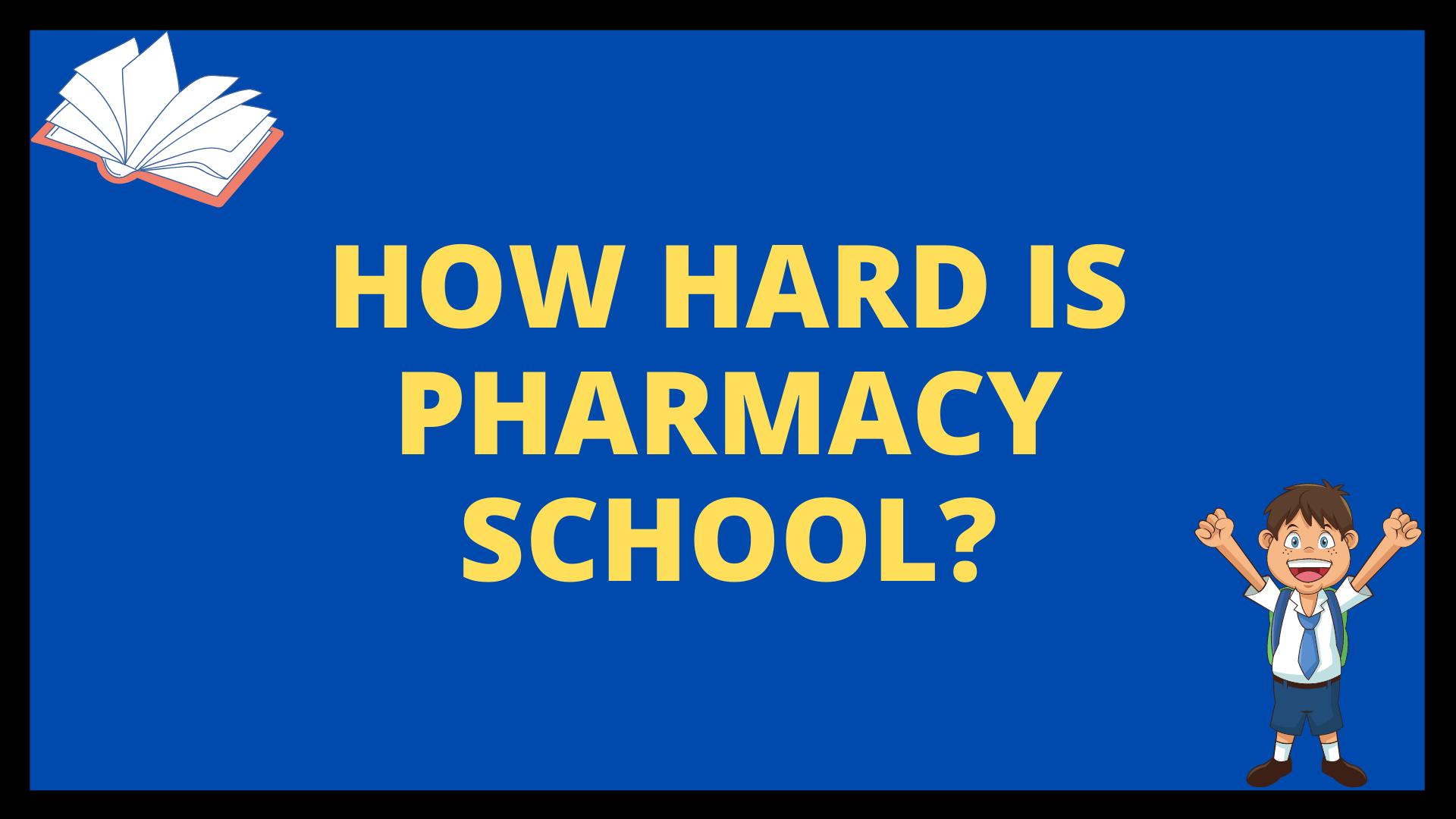How Hard is Pharmacy school?