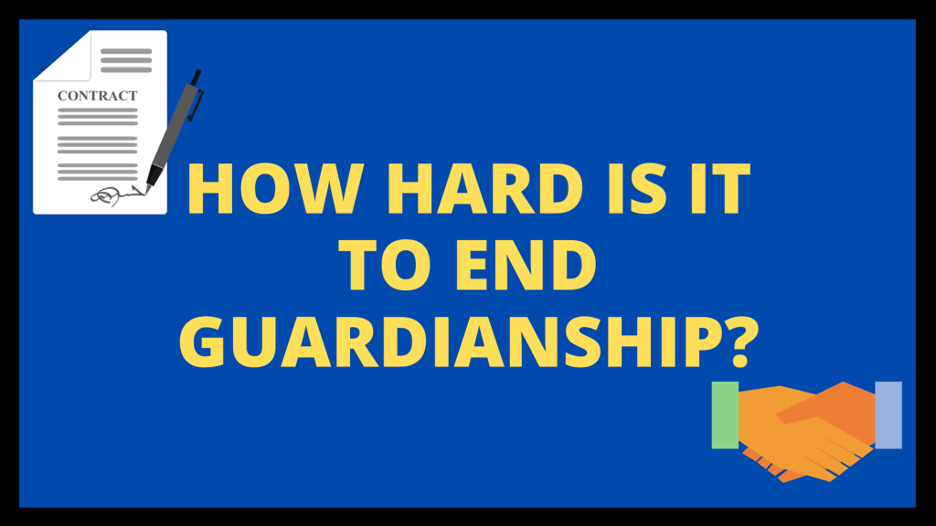 How Hard is it to end Guardianship?