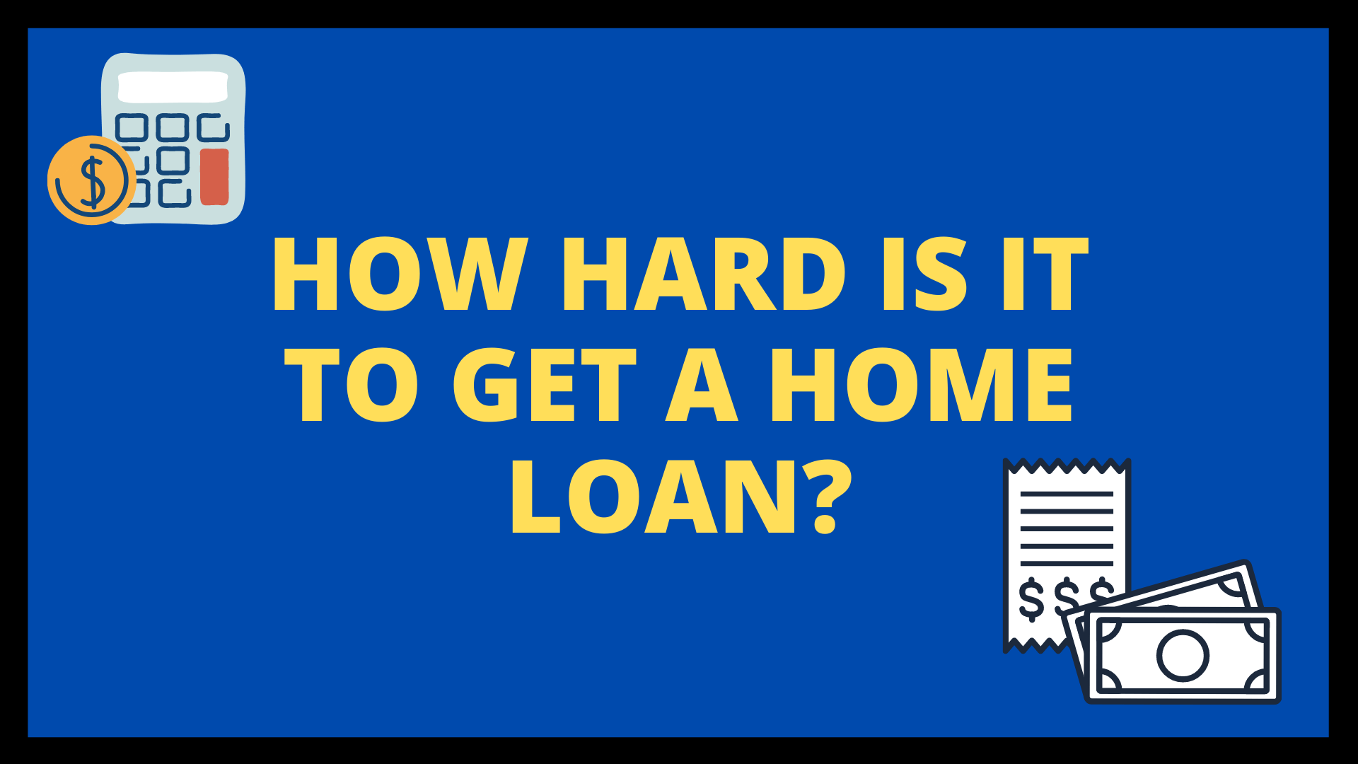 How Hard is it to get a Home Loan?