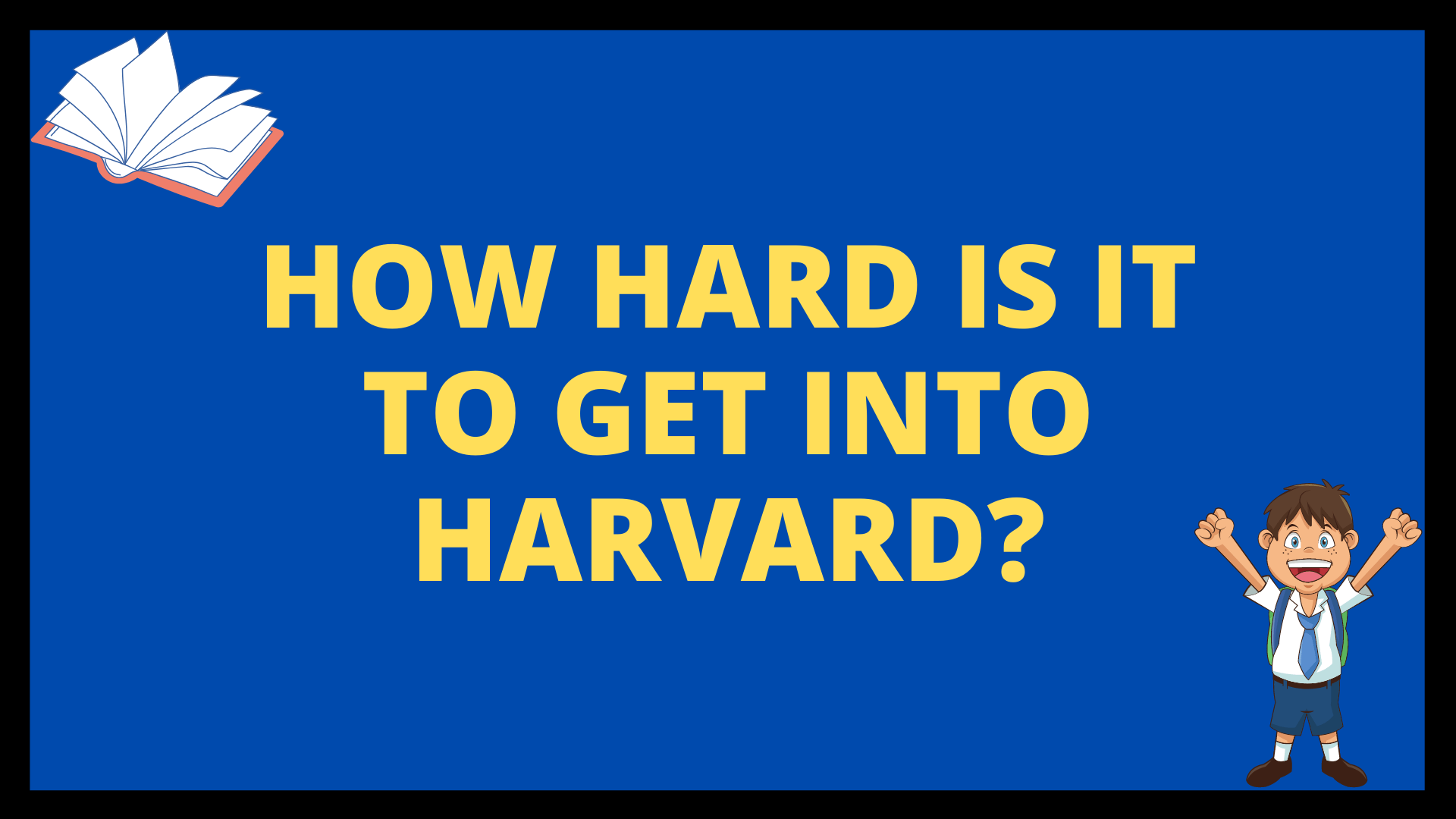 How Hard is it to get into Harvard?