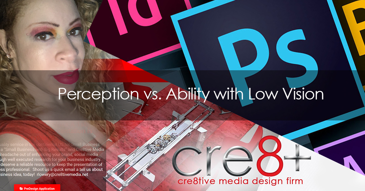 Perception vs ability with Low Vision. Ms Rae Lowery and adobe software used for Cre8tive Media