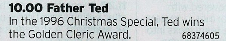 2200 More4 - It wouldn't be Christmas without the best Christmas TV Special Ever Made. God Bless you Father Ted