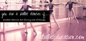 you know you are a ballet dancer if a ballet education