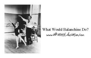 What Would Balanchine Do?