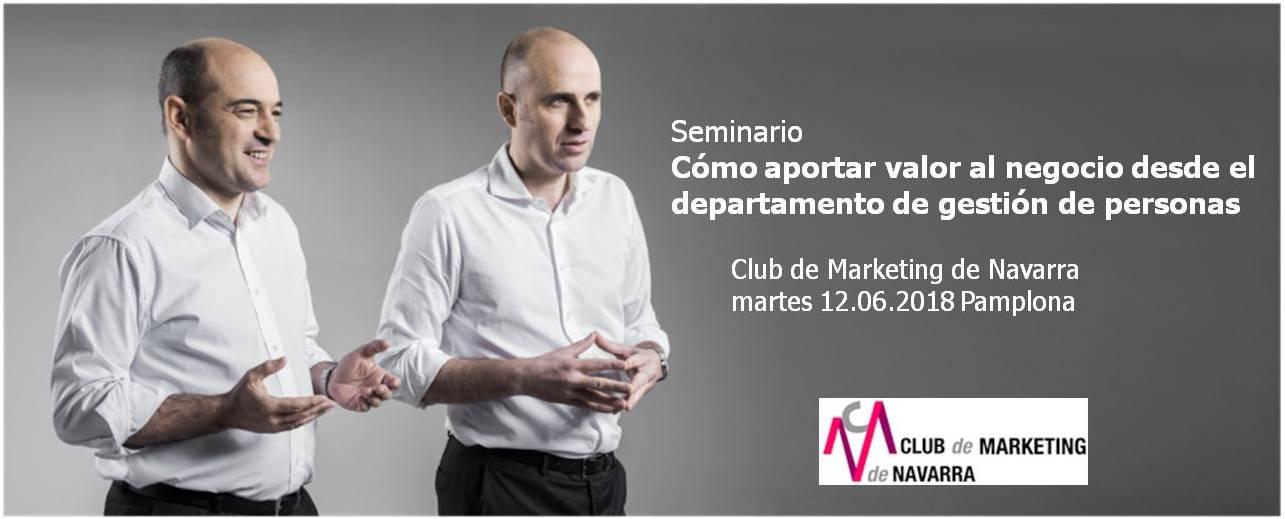 Seminario «Cómo Aportar Valor Al Negocio Desde El Departamento De Gestión De Personas». Club De Marketing De Navarra, Martes 12.06.2018 Pamplona
