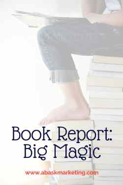 Book Report: Big Magic