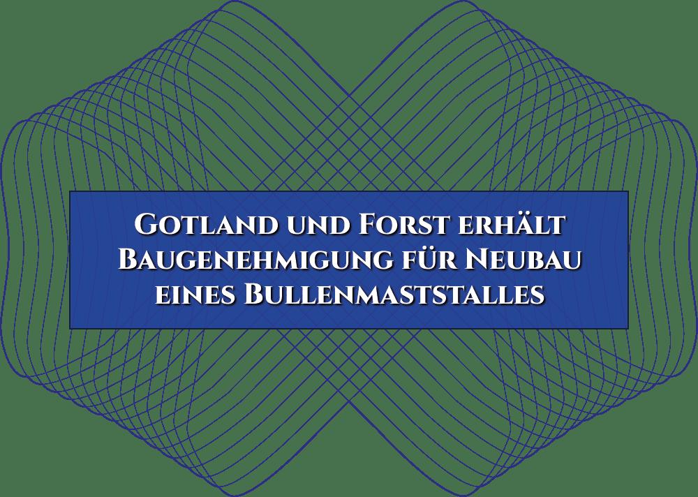 Gotland und Forst erhält Baugenehmigung für Neubau eines Bullenmaststalles