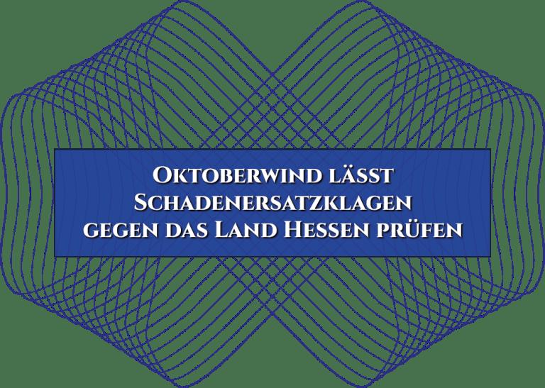 Oktoberwind lässt Schadenersatzklagen gegen das Land Hessen prüfen