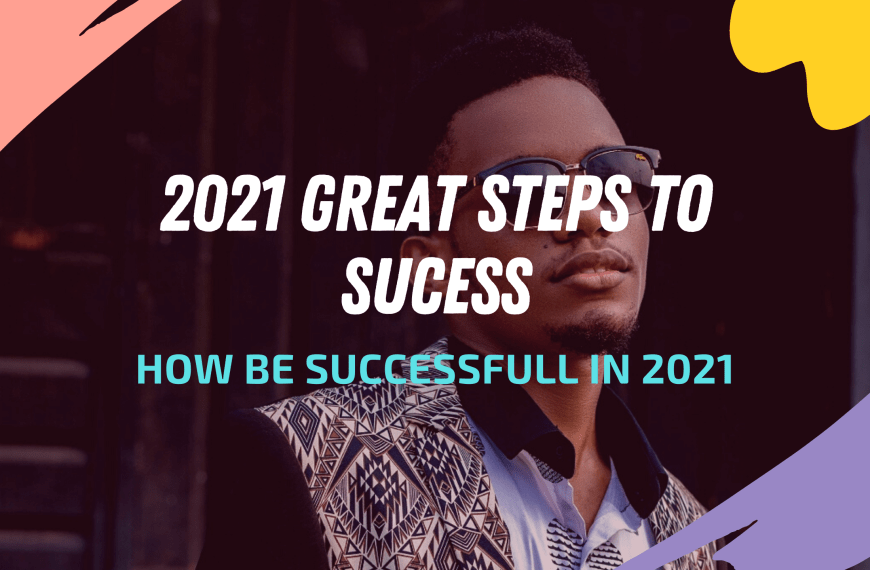 2021 GREAT STEPS: YOU CAN'T BE SUCCESSFUL IN LIFE, IF YOU DON'T HAVE THIS…