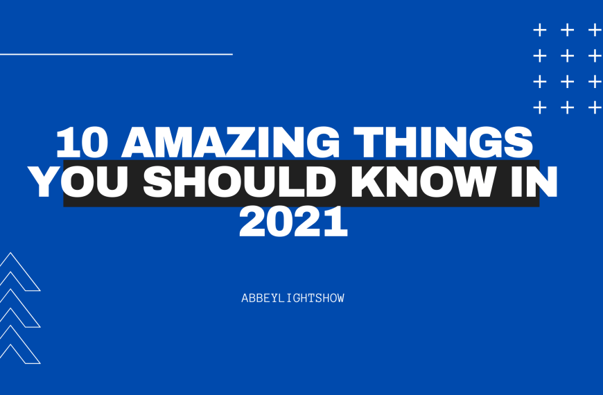 10 AMAZING AND GREAT THINGS YOU SHOULD KNOW IN 2021 (TRUE FACTS)
