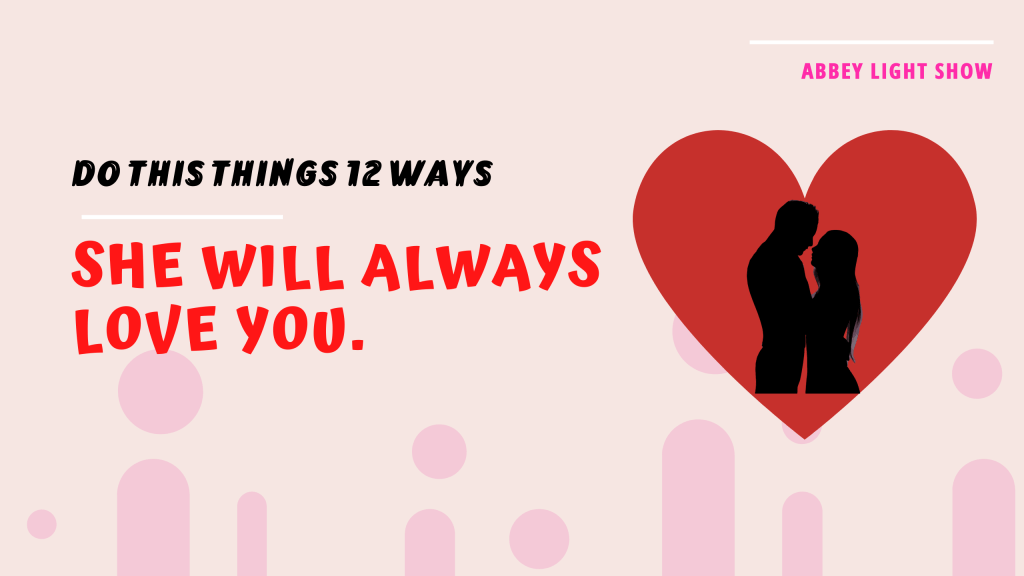 12 best ways to make a girl deeply in love with you, she will never leave you. | Abbeylightshow