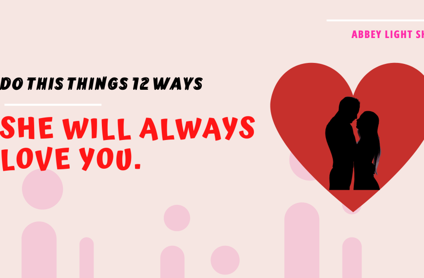 12 Best ways to make a girl fall deeply in love with you, she will never leave you.