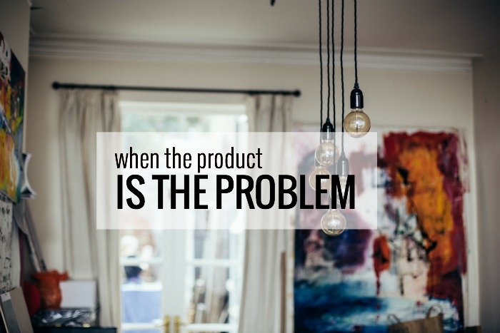 PRODUCT IS THE PROBLEM