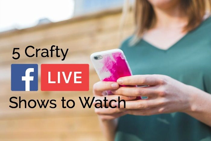 5 Crafty Facebook Live Shows to Watch