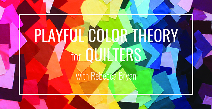 Bryan House Quilts Playful Color Theory Class