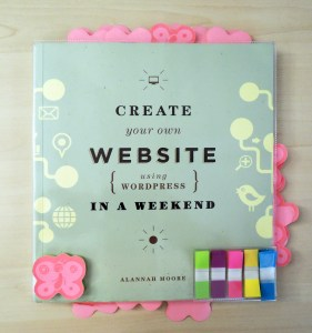 Create your own site using WordPress in a weekend by Alannah moore