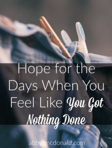Hope for the Days When You Feel Like You Got Nothing Done