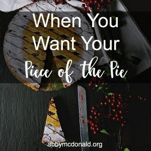 When You Want Your Piece of the Pie